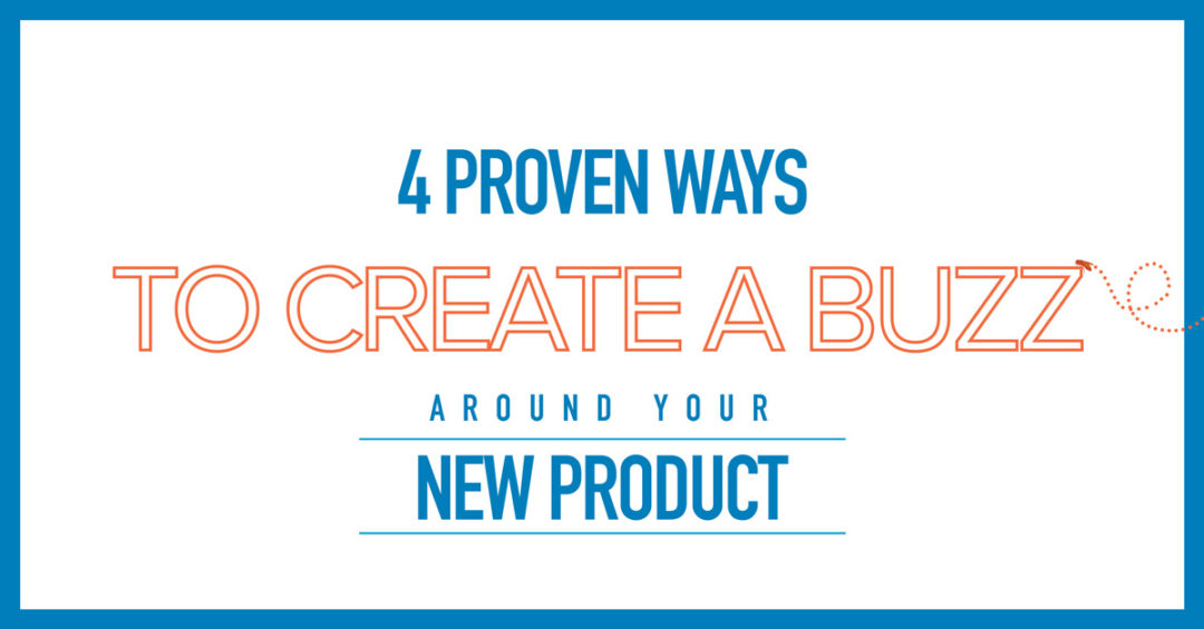 4 Proven Ways to Create Buzz Around Your Product