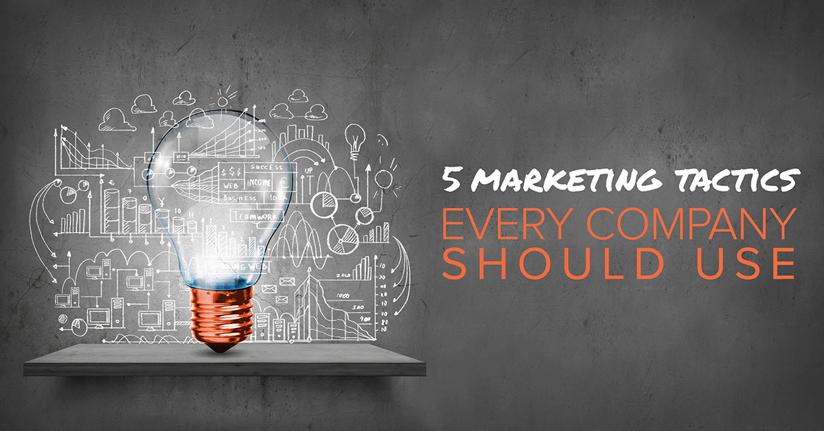 5 Marketing Tactics Every Company Should Use